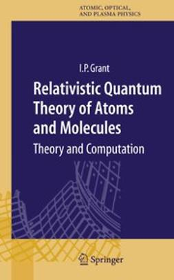 Grant, I. P. - Relativistic Quantum Theory of Atoms and Molecules, ebook