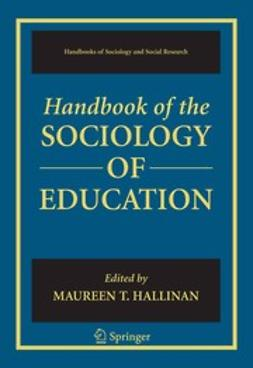 "Hallinan, Maureen T. - <Emphasis Type=""Italic"">Handbook of the</Emphasis> Sociology of Education, ebook"