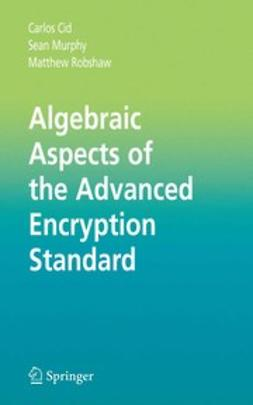Cid, Carlos - Algebraic Aspects of the Advanced Encryption Standard, ebook