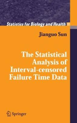 Sun, Jianguo - The Statistical Analysis of Interval-censored Failure Time Data, ebook