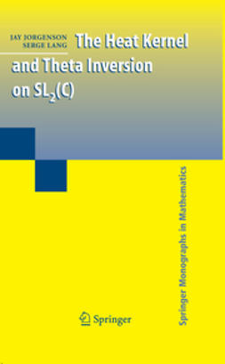 Jorgenson, Jay - The Heat Kernel and Theta Inversion on SL2(C), ebook