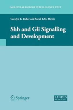 Fisher, Carolyn E. - Shh and Gli Signalling and Development, ebook