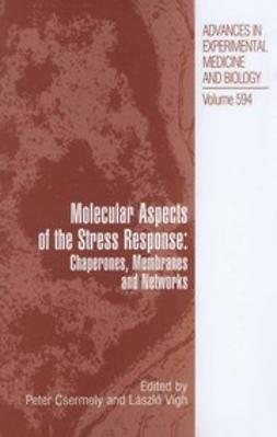 Csermely, Peter - Molecular Aspects of the Stress Response: Chaperones, Membranes and Networks, ebook