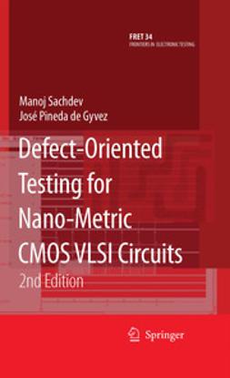 Gyvez, José Pineda de - Defect-Oriented Testing for Nano-Metric CMOS VLSI Circuits, ebook