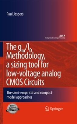 Jespers, Paul - The gm/ID Methodology, a sizing tool for low-voltage analog CMOS Circuits, ebook