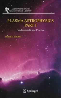 Somov, Boris V. - Plasma Astrophysics, Part I, e-kirja