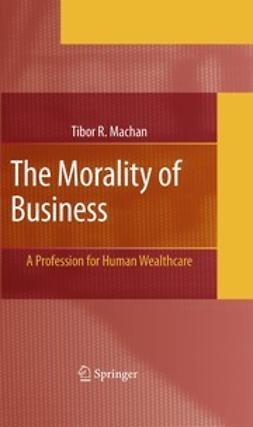 Machan, Tibor R. - The Morality of Business, ebook