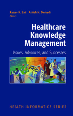 Bali, Rajeev K. - Healthcare Knowledge Management, ebook