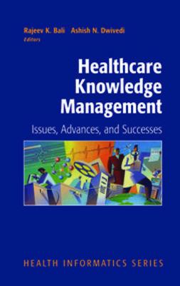 Bali, Rajeev K. - Healthcare Knowledge Management, e-bok