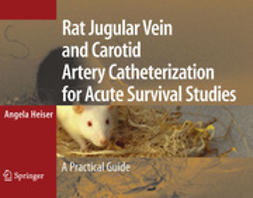 Heiser, Angela - Rat Jugular Vein and Carotid Artery Catheterization for Acute Survival Studies, ebook