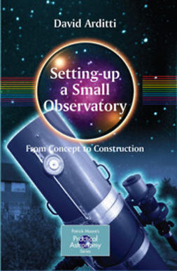 Arditti, David - Setting-up a Small Observatory: From Concept to Construction, ebook