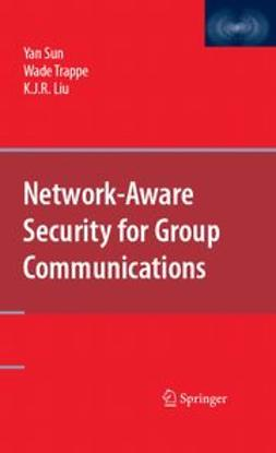 Liu, K. J. R. - Network-Aware Security for Group Communications, ebook