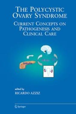 Azziz, Ricardo - The Polycystic Ovary Syndrome: Current Concepts On Pathogenesis And Clinical Care, ebook