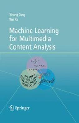 Gong, Yihong - Machine Learning for Multimedia Content Analysis, ebook