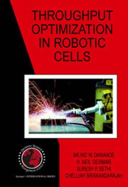 Dawande, Milind W. - Throughput Optimization in Robotic Cells, ebook