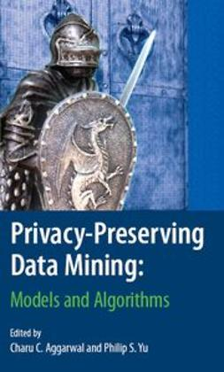 Aggarwal, Charu C. - Privacy-Preserving Data Mining, e-bok