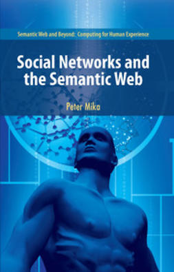 Mika, Peter - Social Networks and the Semantic Web, ebook