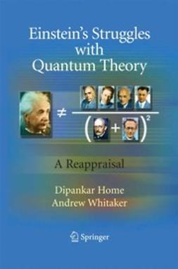 Home, Dipankar - Einstein's Struggles with Quantum Theory, ebook