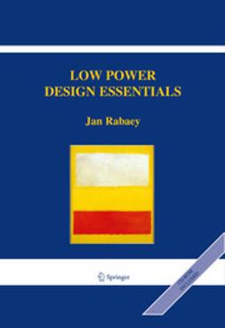 Rabaey, Jan - Low Power Design Essentials, e-kirja