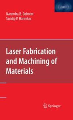 Dahotre, Narendra B. - Laser Fabrication and Machining of Materials, ebook