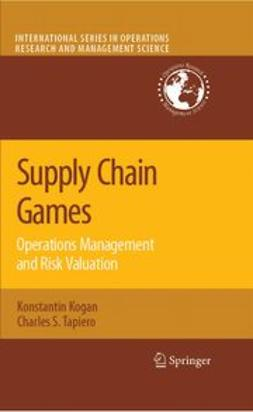 Kogan, Konstantin - Supply Chain Games: Operations Management And Risk Valuation, ebook
