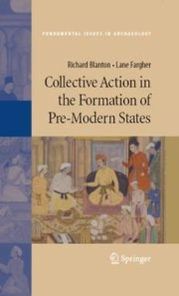 Blanton, Richard - Collective Action in the Formation of Pre-Modern States, ebook