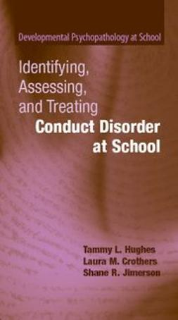Crothers, Laura M. - Identifying, Assessing, and Treating Conduct Disorder at School, ebook