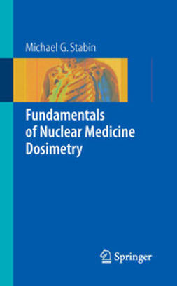 Stabin, Michael G. - Fundamentals of Nuclear Medicine Dosimetry, ebook