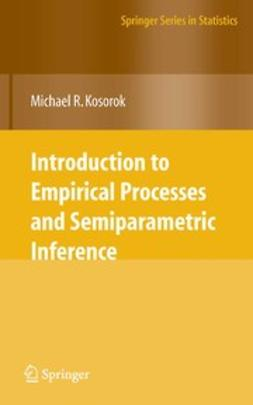 Kosorok, Michael R. - Introduction to Empirical Processes and Semiparametric Inference, ebook