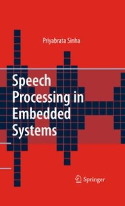 Sinha, Priyabrata - Speech Processing in Embedded Systems, e-kirja