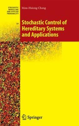 Chang, Mou-Hsiung - Stochastic Control of Hereditary Systems and Applications, ebook
