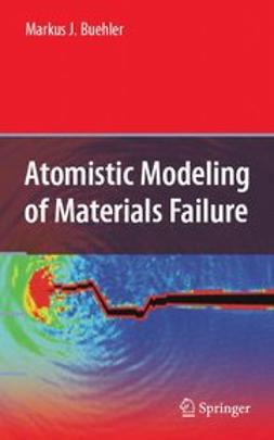 Buehler, Markus J. - Atomistic Modeling of Materials Failure, ebook