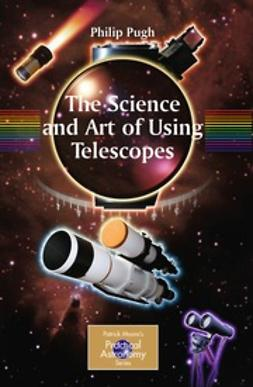 Pugh, Philip - The Science and Art of Using Telescopes, ebook