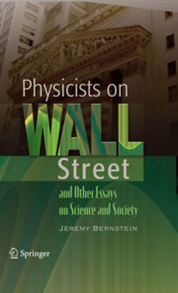 Bernstein, Jeremy - Physicists on Wall Street and Other Essays on Science and Society, ebook