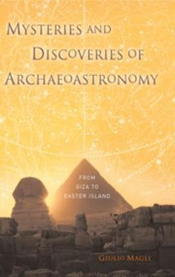 Magli, Giulio - Mysteries and Discoveries of Archaeoastronomy, ebook