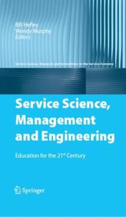 Hefley, Bill - Service Science, Management and Engineering Education for the 21st Century, ebook