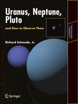 Jr., Richard Schmude - Uranus, Neptune, and Pluto and How to Observe Them, ebook