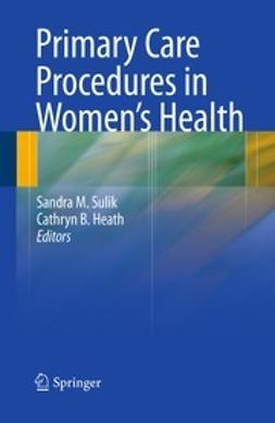 Sulik, Sandra M. - Primary Care Procedures in Women's Health, e-kirja