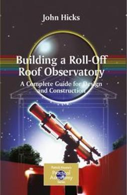 Hicks, John - Building a Roll-Off Roof Observatory, ebook