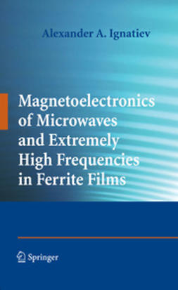 Ignatiev, Alexander A. - Magnetoelectronics of Microwaves and Extremely High Frequencies in Ferrite Films, ebook