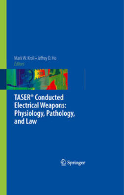 Ho, Jeffrey D. - TASER® Conducted Electrical Weapons: Physiology, Pathology, and Law, ebook