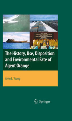 Young, Alvin Lee - The History, Use, Disposition and Environmental Fate of Agent Orange, ebook