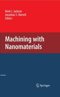 Jackson, Mark J. - Machining with Nanomaterials, ebook