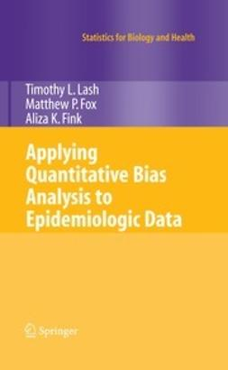 Lash, Timothy L. - Applying Quantitatvie Bias Analysis to Observational Epidemiologic Research, ebook