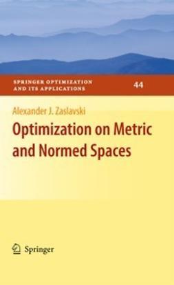 Zaslavski, Alexander J. - Optimization on Metric and Normed Spaces, e-kirja