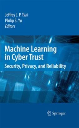 Yu, Philip S. - Machine Learning in Cyber Trust, ebook