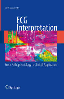Kusumoto, Fred M. - ECG Interpretation: From Pathophysiology to Clinical Application, ebook