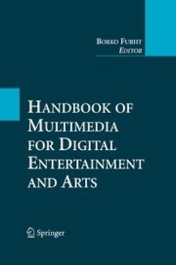 Furht, Borko - Handbook of Multimedia for Digital Entertainment and Arts, e-kirja