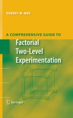Mee, Robert - A Comprehensive Guide to Factorial Two-Level Experimentation, ebook