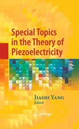 Yang, Jiashi - Special Topics in the Theory of Piezoelectricity, ebook
